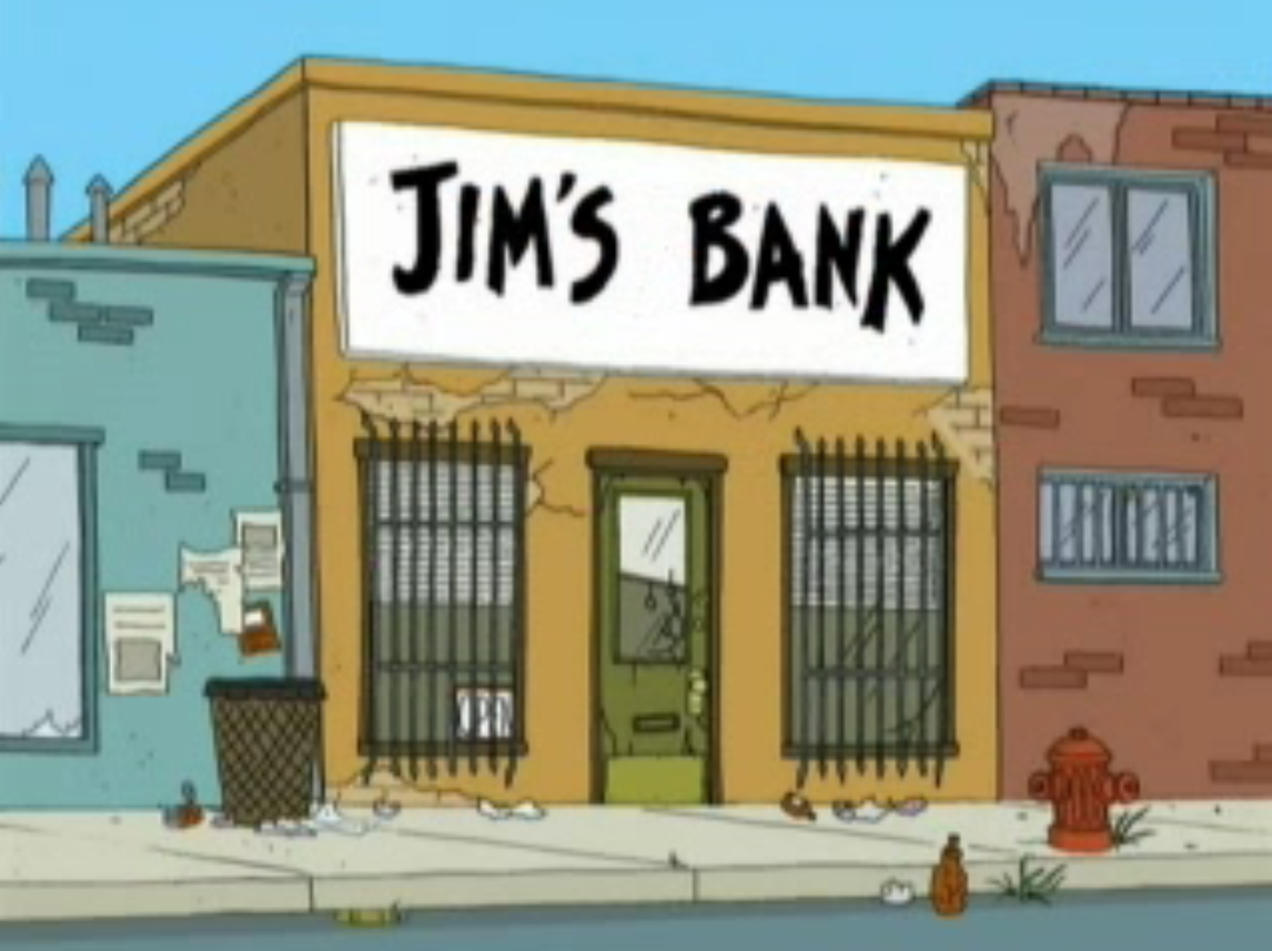 Jim's Bank is a shady enterprise owned by Jim Kaplan , the Quahog ... Quagmire And Meg