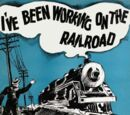 """I've Been Working on the Railroad"""