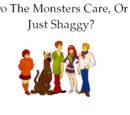 Do The Monsters Care, Or Just Shaggy?