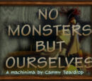No Monsters But Ourselves
