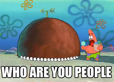 [Image: Who_are_you_people%3F!_Patrick.png]