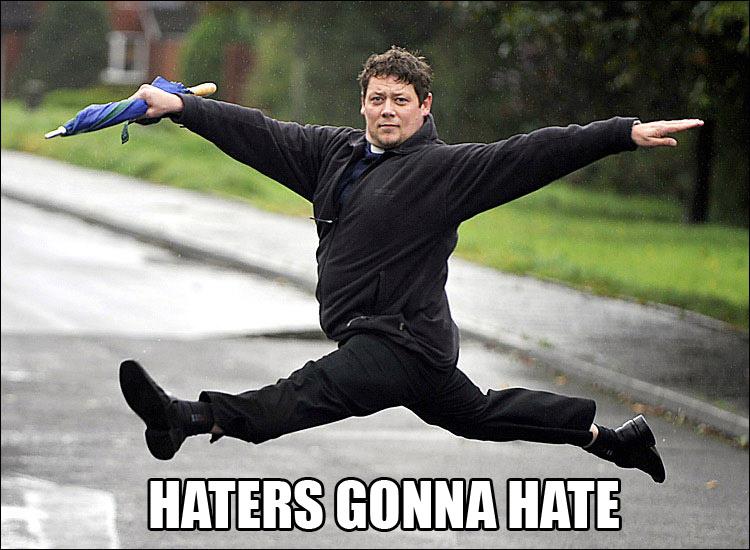 Señores....el gran día ha llegado.... Haters_gonna_hate