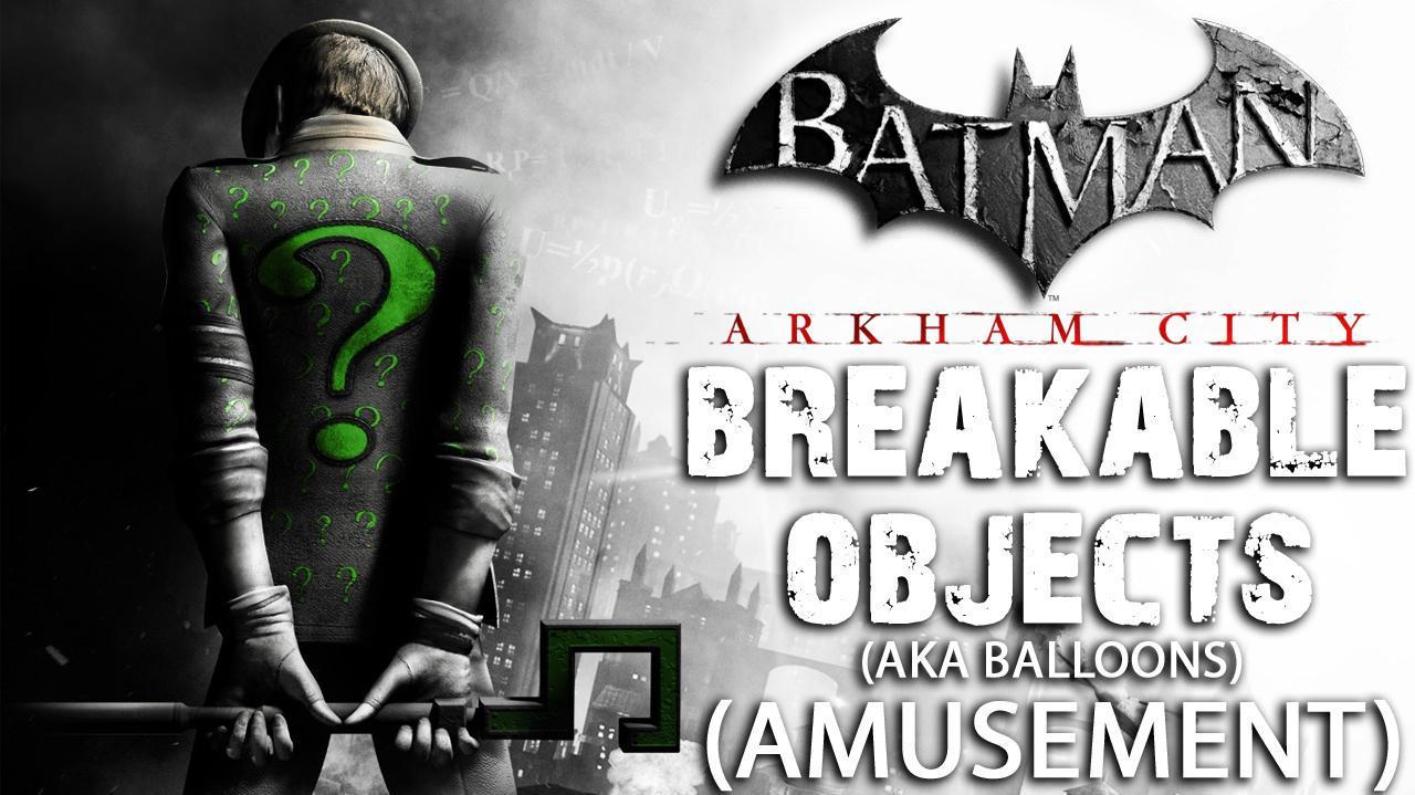Batman Arkham City - Amusement Mile Balloons aka Breakable Objects
