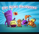 Bad News Baconeers