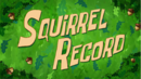 S09E01B-Squirrel-Record-Titlecard.PNG