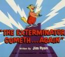 The Exterminator Cometh... Again