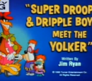 Super-Droop and Dripple Boy Meet the Yolker