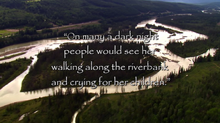 ... would see her walking along the riverbank and crying for her children