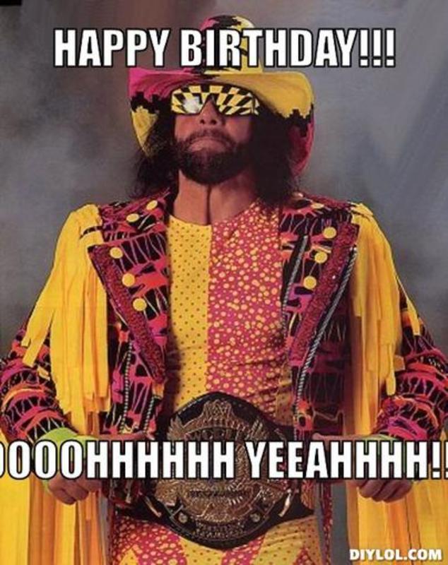 Resized_macho man meme generator happy birthday ooooohhhhhh yeeahhhh ccbea5 randy savage freak out! macho man was one of the most talented