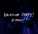Bachelor Party! Zingo!!