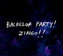 Bachelor Party! Zingo!!