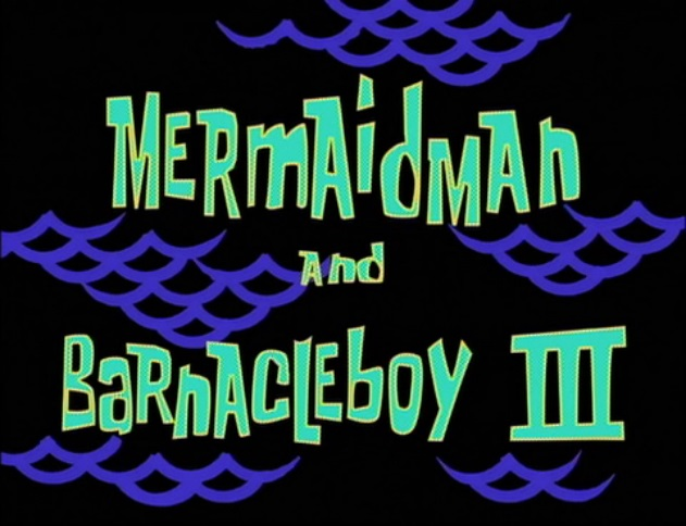 Enemy In-Law; Mermaid Man & Barnacle Boy VI - tvguide.com