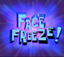 Face Freeze! (transcript)