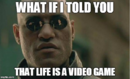 Life is a video game.png