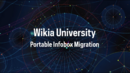 Wikia University - Portable Infobox Migration