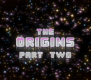 The Origins: Part Two