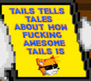Tails Tells Tales About How Fucking Awesome Tails Is!
