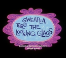 Sweapea Thru the Looking Glass