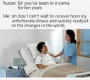 Sir, you've been in a coma