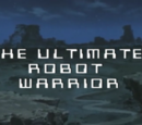 The Ultimate Robot Warrior