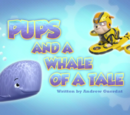 Pups and a Whale of a Tale