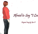 "Afraid to Say ""I Love You"""