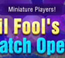 April Fools Day Match Open