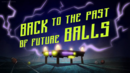 Back 2 Past of Future Ballz.png