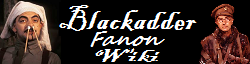 Blackadder Fanon Wiki