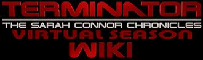 Terminator: The Sarah Connor Chronicles - Virtual Season Wiki